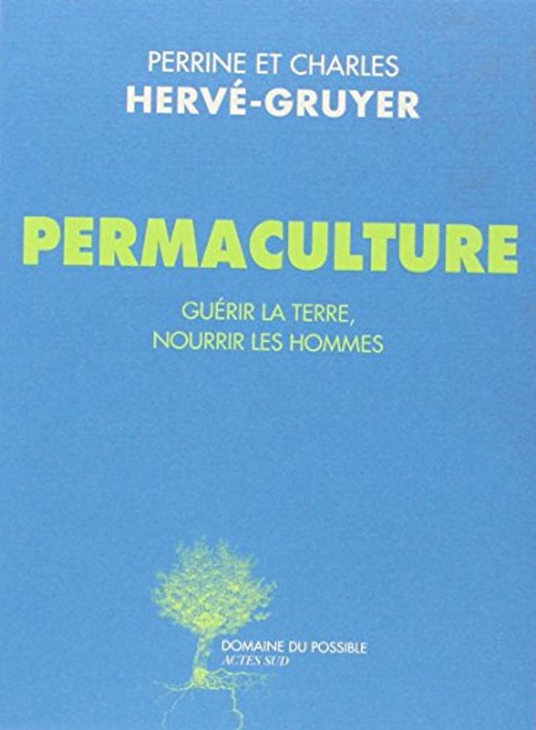 Permaculture : guérir la terre, nourrir les hommes | Hervé-Gruyer, Perrine. Auteur
